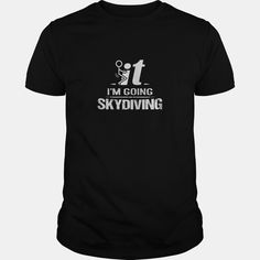 I'm Going #Skydiving T-shirt, Order HERE ==> https://www.sunfrog.com/LifeStyle/124675661-708628877.html?6782, Please tag & share with your friends who would love it, #skydiving tattoo beautiful, skydiving quotes tattoo, skydiving quotes summer #emergency #holidays #events  sky diving crafts, sky diving tattoo, sky diving gear  #quote #sayings #quotes #saying #redhead #architecture #ginger #art #cars #motorcycles #celebrities #DIY #crafts #design #education