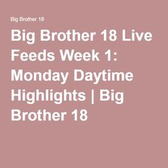 Big Brother 18 Live Feeds Week 1: Monday Daytime Highlights | Big Brother 18