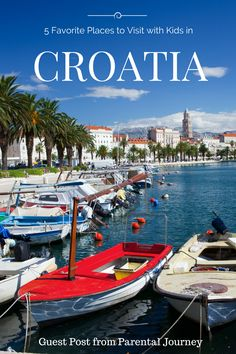 5 Favorite Places to Visit with Kids Croatia-Kids Are A Trip