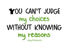So true.  Don't judge until you know why.