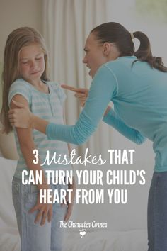3 Mistakes That Can Turn Your Child's Heart From You - The Character Corner