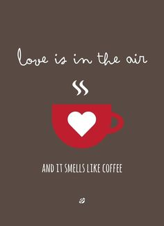 Coffee Quote This is how I feel every time Ardi comes home from working at Starbucks! He smells so yummy!