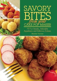 Savory Bites From Your Cake Pop Maker: 75 Fun Snacks, Adorable Appetizers and Delicious Entrees:Amazon:Books