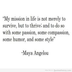 thoughtfulwords words mayaangelou life mission inspiring passion compassion Quotes