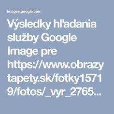 Výsledky hľadania služby Google Image pre https://www.obrazytapety.sk/fotky15719/fotos/_vyr_276546126FA.jpg