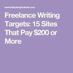 Freelance Writing Targets: 15 Sites That Pay $200 or More