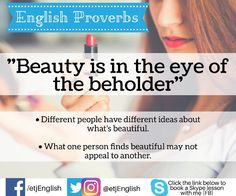 English Proverbs: Beauty is in the eye of the beholder.