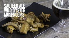 How to Sauté Wild Oyster Mushrooms with ale and bacon