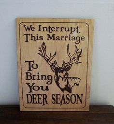 """Rustic Wood Carving Deer Hunting Season Sign - Great For The Man Cave.  I would change this to """"We interrupt this marriage to bring you GOLF."""""""