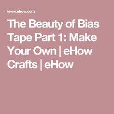 The Beauty of Bias Tape Part 1: Make Your Own   eHow Crafts   eHow