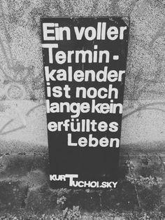 Urban Berlin: Ein voller Terminkalender ist noch lange kein erfülltes Leben. Words. Quotes. Deutsche Sprüche. Kurt Tucholsky.