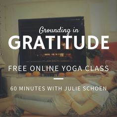 Stretch and Ground with Gratitude | Free 60 Minute Online Yoga Class with Julie Schoen | Yoginiology