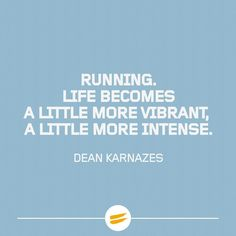 """Running. Life becomes a little more vibrant, a little more intense."" - Dean Karnazes"