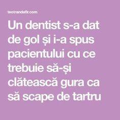 Un dentist s-a dat de gol și i-a spus pacientului cu ce trebuie să-și clătească gura ca să scape de tartru