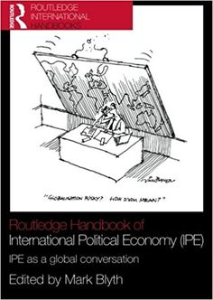 Routledge handbook of international political economy (IPE) : IPE as a global conversation Edited by Mark Blyth.