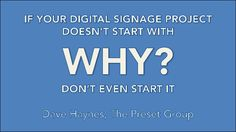 Start Your Digital Signage Project With Why, Or Don't Even Start It