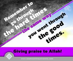 Alhumdulillah always through the good and hard times ~~~ And if We give man a taste of Mercy from Us, and then withdraw it from him, verily! He is despairing, ungrateful. ~~~ Qur'an surah Hud 11:9