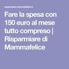 Fare la spesa con 150 euro al mese tutto compreso Savings Planner, Budget Planner, B Food, Housekeeping Tips, Desperate Housewives, I Wish I Knew, Bons Plans, Frugal Tips, Menu Planning