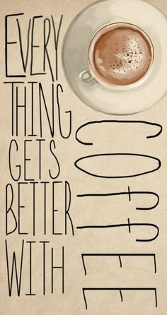 Everything Get Better With Coffee