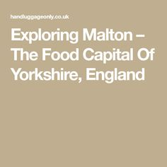 Exploring Malton – The Food Capital Of Yorkshire, England