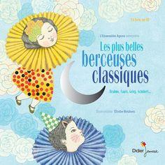 Les plus belles berceuses classiques, collectif, interprété par L'Ensemble Agora, illustré par Élodie Nouhen (DIDIER JEUNESSE) Chroniqué ici : http://lamareauxmots.com/blog/de-la-musique-concours/#3