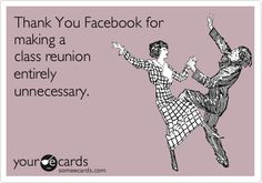 Funny Thanks Ecard: Thank You Facebook for making a class reunion entirely unnecessary.