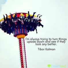 I'm always trying to turn things #upside #down and see if they look any better. Tibor Kalman #quotes #startups #crowdfunding #dreamfund #ideas #smallbiz #inspirationalquotes