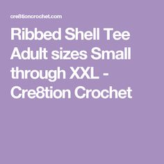 Ribbed Shell Tee Adult sizes Small through XXL - Cre8tion Crochet