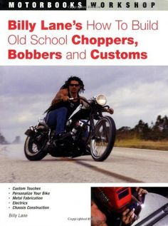 Billy Lane's How to Build Old School Choppers, Bobbers and Customs (Motorbooks Workshop) by Billy Lane. $18.80. Publisher: Motorbooks; 1st edition (February 4, 2006). Publication: February 4, 2006. Author: Billy Lane. Series - Motorbooks Workshop. Save 28% Off!