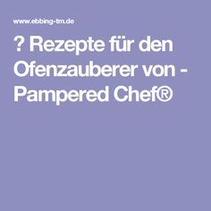 ▷ Rezepte für den Ofenzauberer von - Pampered Chef®