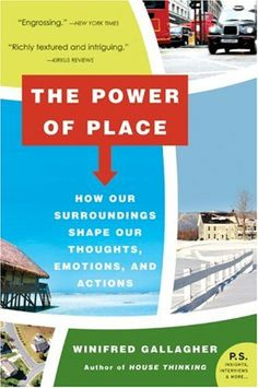 The Power of Place: How Our Surroundings Shape Our Thoughts, Emotions, and Actions by Winifred Gallagher