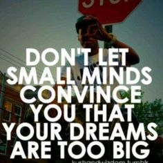 Quote #92 Don't Let Small Minds Convince You