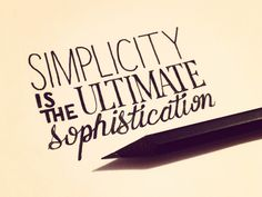 Simplicity is the Ultimate Sophistication. So true!