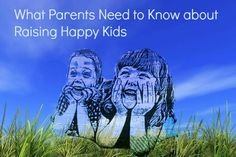 What Parents Need to Know about Raising Happy Kids