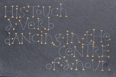 From 'Anne Hathaway' by Carol Ann Duffy Cool Lettering, Lettering Design, Carol Ann Duffy, Anne Hathaway, Letter Art, Text Me, Caligraphy, Stone Carving, Word Art