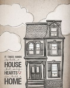 It takes hands to build a house, but only hearts can build a home <3