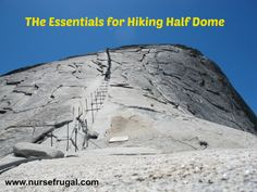 The Essentials for Hiking Half Dome, been there climbed that