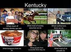 What People Think Of Kentucky Too Funny But Yet It Doesn