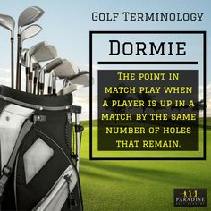 """Dormie (also spelled """"dormy"""") is a term used in match play, denoting that the score is such that one player is the same number of points ahead as there are holes still to play; thus that should one hole be halved, that leading player will win the match.  #GolfTerminology #golf"""