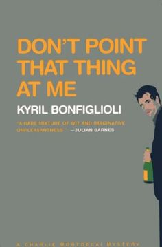 Don't Point that Thing at Me - Kindle edition by Kyril Bonfiglioli. Literature & Fiction Kindle eBooks @ Amazon.com.