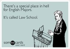 because reading and writing in Law School is a totally different kind of animal.what a cruel, cruel trick! English minor, actually. Law School Humor, School Jokes, School Staff, College Humor, Lawyer Humor, Indiana, Legal Humor, Law Quotes, Law And Justice