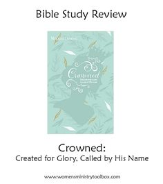 Bible Study Review: Crowned over at Women's Ministry Toolbox. Find out if this would be a great study for yourself or your group!