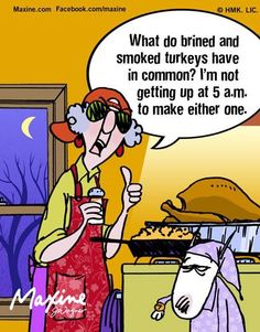 Brined or Smoked Turkeys - Maxine Humor - Maxine Humor meme - - Brined or Smoked Turkeys The post Brined or Smoked Turkeys appeared first on Gag Dad. Thanksgiving Quotes Funny, Thanksgiving Traditions, Happy Thanksgiving, Thanksgiving Cartoon, Thanksgiving Celebration, Happy Fall, Thanksgiving Recipes, Haha Funny, Hilarious