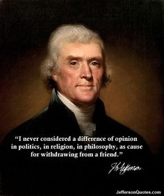 Jefferson, Thomas (1743-1826); 3rd President of the United States, main author of the Declaration of Independence, a man who realized the pursuit of happiness requires a government w/very limited powers...