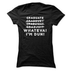 Graduate Cross out T Shirt, What Ever Im Done T Shirt,  T Shirt, Hoodie, Sweatshirt