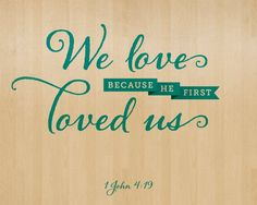 God first loved us...