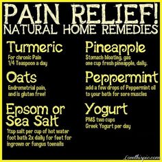 Pain Relief home remedies. .. including: pineapple, yogurt, peppermint, oats, salts pain .... Each for a different kind of pain. Good chart.  found on lovethispic.com