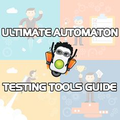 Ultimate Automation Testing Tools Guide (Over 40 Tools Listed)