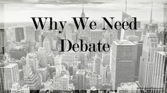 As a society, we need debate in order to thrive, grow, and produce change. Without debate, we would not be where we are today.