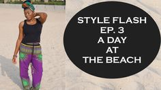 STYLE FLASH Ep. 3 | A Day At The Beach